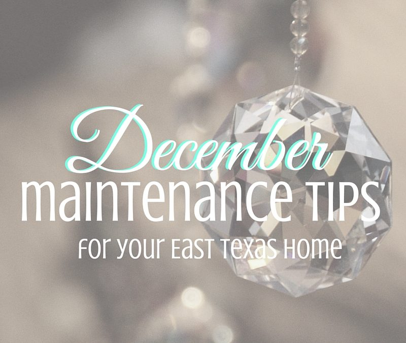 December Home Maintenance Tips for your East Texas Home
