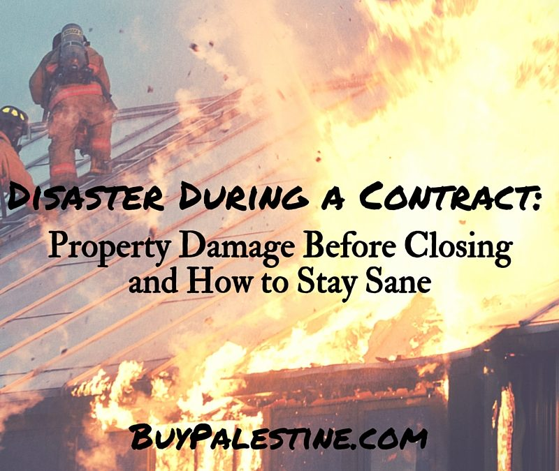 Disaster During a Contract: Property Damage Before Closing and How to Stay Sane