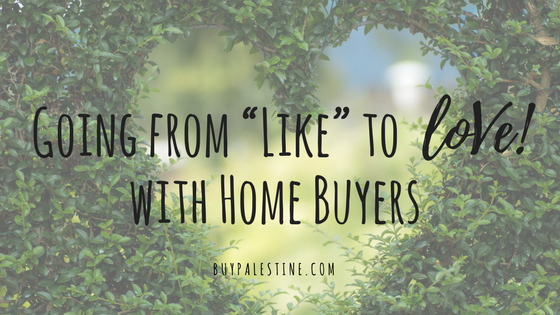 """Going from """"Like"""" to """"Love!"""" with Home Buyers"""
